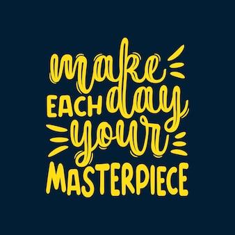 Вдохновляющая и мотивационная типографика дизайн цитат говорит: «сделайте каждый день своим шедевром»