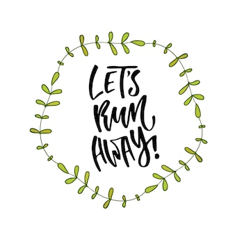 Inspirational hand lettered quote for wall poster. lets run away