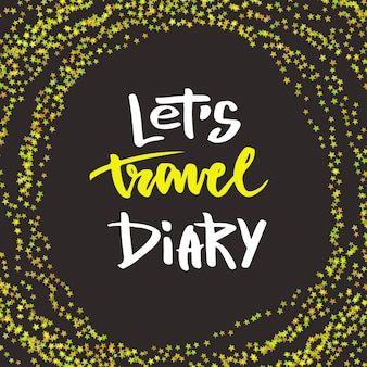 Inspirational hand lettering. lets travel diary. vector cover or print
