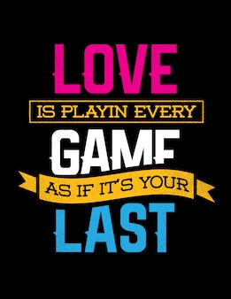 Inspirational lettering phrase: love is playing every game as if it's your last. creative motivation quote.