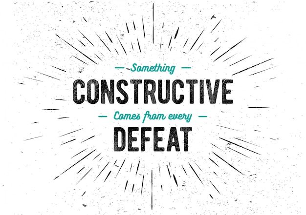Inspirational lettering phrase: something constructive comes from every defeat. motivation quote.