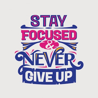 Inspirational and motivation quote. stay focused and never give up