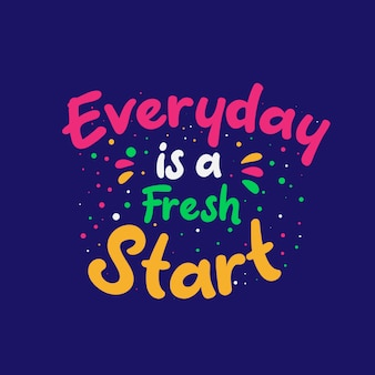 Inspirational motivation quotes, everyday is a fresh start
