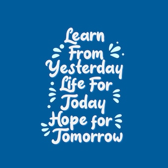 Inspirational motivation quotes, learn from yesterday life for today hope for tomorrow