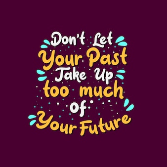 Inspirational motivation quotes, don't let your past take up too much of your future