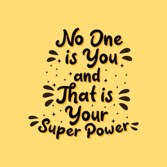Inspirational motivation quotes, no one is you and that is your super power