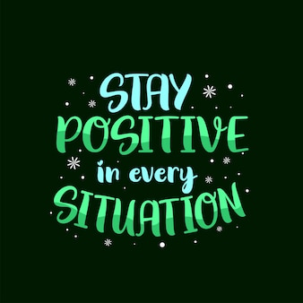 Inspirational motivation quotes poster. stay positive in every situation