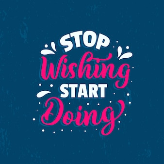 Inspirational motivation quotes poster. stop wishing start doing