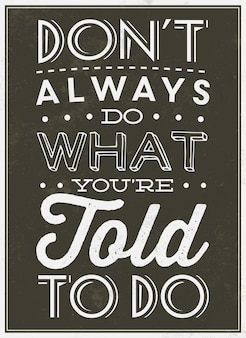 Inspirational quote dont always do what youre told to do