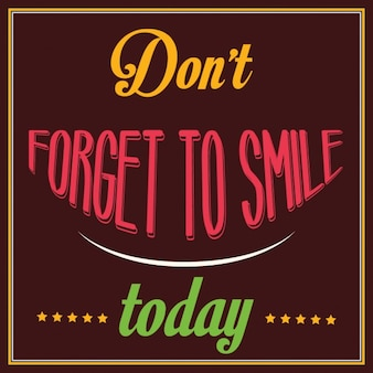 Inspirational quote dont forget to smile today