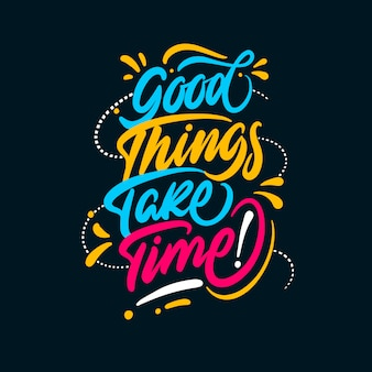 Inspirational quote good things take time hand lettering