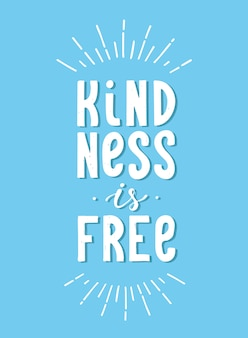 Inspirational quote 'kindness is free'
