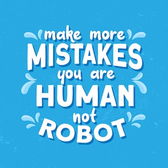 Inspirational quote, make more mistakes you are human not robot