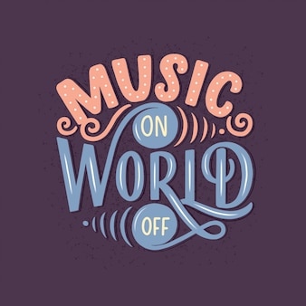 Inspirational quote - music on, world off. hand drawn vintage illustration with lettering.