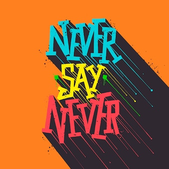 Inspirational quote never say never handmade lettering