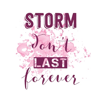 Inspirational quote storm don't last forever