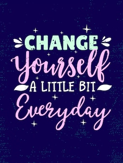 Inspirational quotes poster saying change yourself a little bit everyday