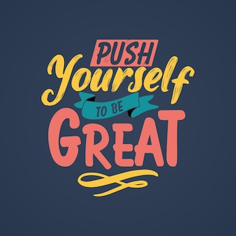 Inspirational quotes push yourself to be great