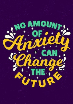 Inspirational quotes saying no amount of anxiety can change the future