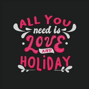Inspirational typography quotes all you need is love and holiday
