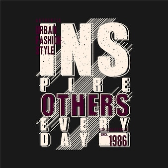 Inspire others everyday slogan lettering graphic design t shirt  typography