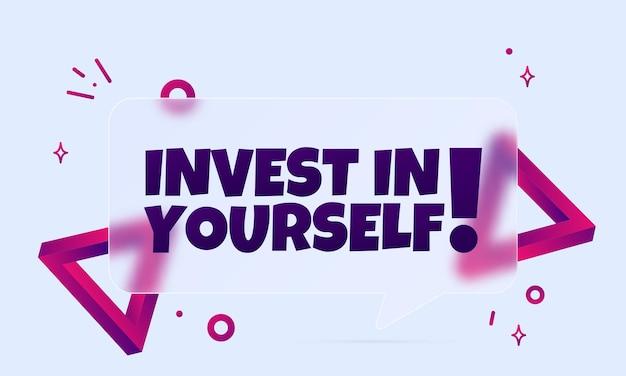 Инвестируйте в себя. речи пузырь баннер с инвестировать в свой текст. стиль глассморфизм. для бизнеса, маркетинга и рекламы. вектор на изолированном фоне. eps 10.