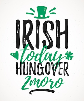 Irish today hungover tomorrow funny lettering
