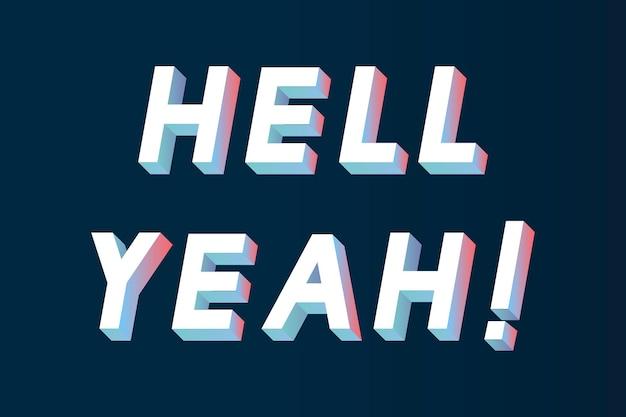 Parola isometrica hell yeah tipografia su sfondo nero