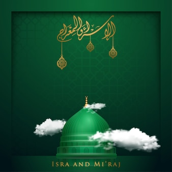 Исра и мирадж - исламское приветствие с зеленым куполом мечети набави и арабской каллиграфией; ночное путешествие пророка мухаммеда
