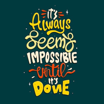 It always seems impossible until it's done quote typography lettering