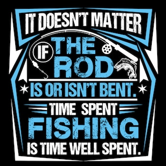 It doesn't matter if the rod is or isn't bent. time spent fishing is time well spent.
