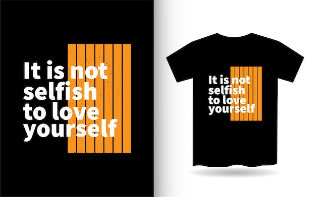 It is not selfish to love yourself lettering design for t shirt