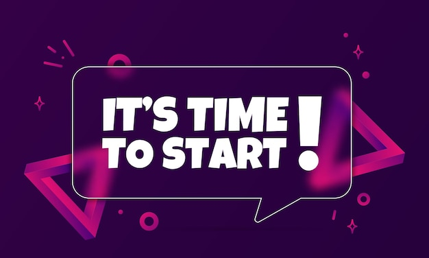 It is time to start. speech bubble banner with it is time to start text. glassmorphism style. for business, marketing and advertising. vector on isolated background. eps 10.
