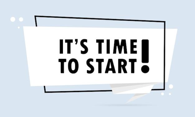 시작할 시간입니다. 종이 접기 스타일 연설 거품 배너입니다. 텍스트를 시작할 시간입니다가 있는 스티커 디자인 템플릿입니다. 벡터 eps 10입니다. 흰색 배경에 고립.