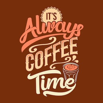 It's always coffee time. coffee sayings & quotes