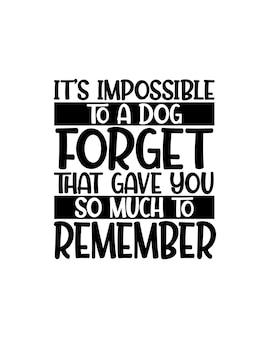 개가 당신에게 기억할 것이 너무 많음을 잊는 것은 불가능합니다.