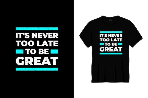 素晴らしいタイポグラフィtシャツデザインになるのに遅すぎることはありません