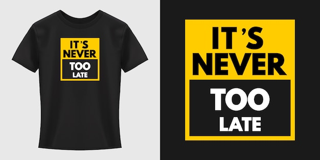 It's never too late typography t-shirt design