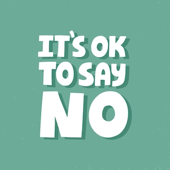 It's ok to say no quote. hand drawn vector lettering for card, poster, social media. self care slogan.