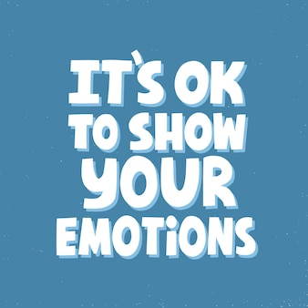 It's ok to show your emotions. hand drawn vector lettering