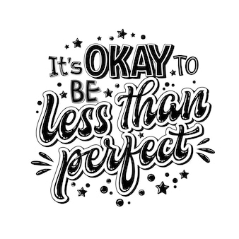 It's okay to be less than perfect - hand drawn lettering phrase. black and white mental health support quote.