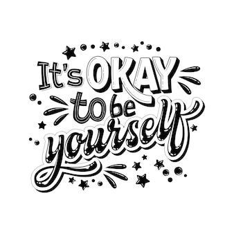 It's okay to be yourself - hand drawn lettering phrase. black and white mental health support quote.
