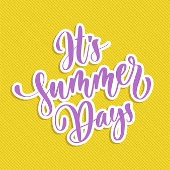 It's summer days-  hand lettering.