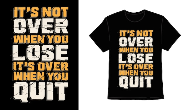It's not over when you lose it's over when you quit typography t-shirt print design