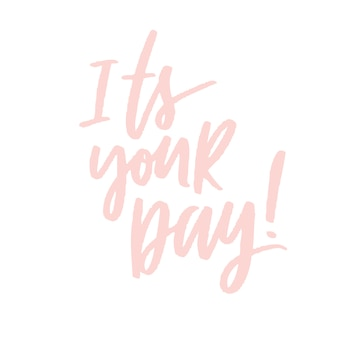 It's your day! lettering