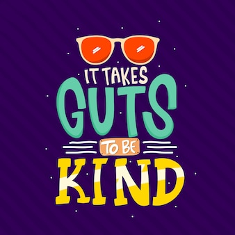 It takes guts to be kind