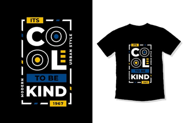Its cool to be kind modern inspirational quotes t shirt design