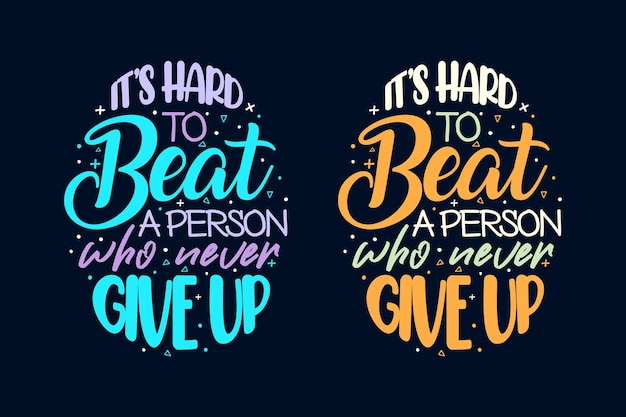 Its hard to beat a person who never give up motivational lettering slogan design