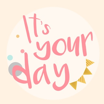 Its your day typography vector