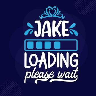 Jake loading please wait lettering premium vector design